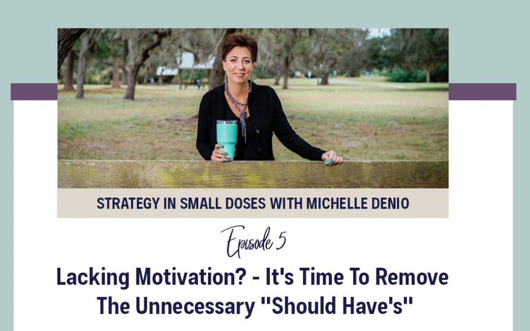 """Lacking Motivation? – It's Time To Remove The Unnecessary """"Should Have's"""""""