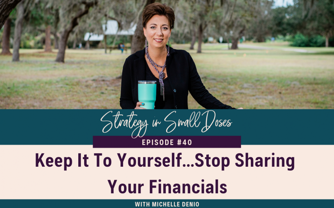 Keep It To Yourself…Stop Sharing Your Financials
