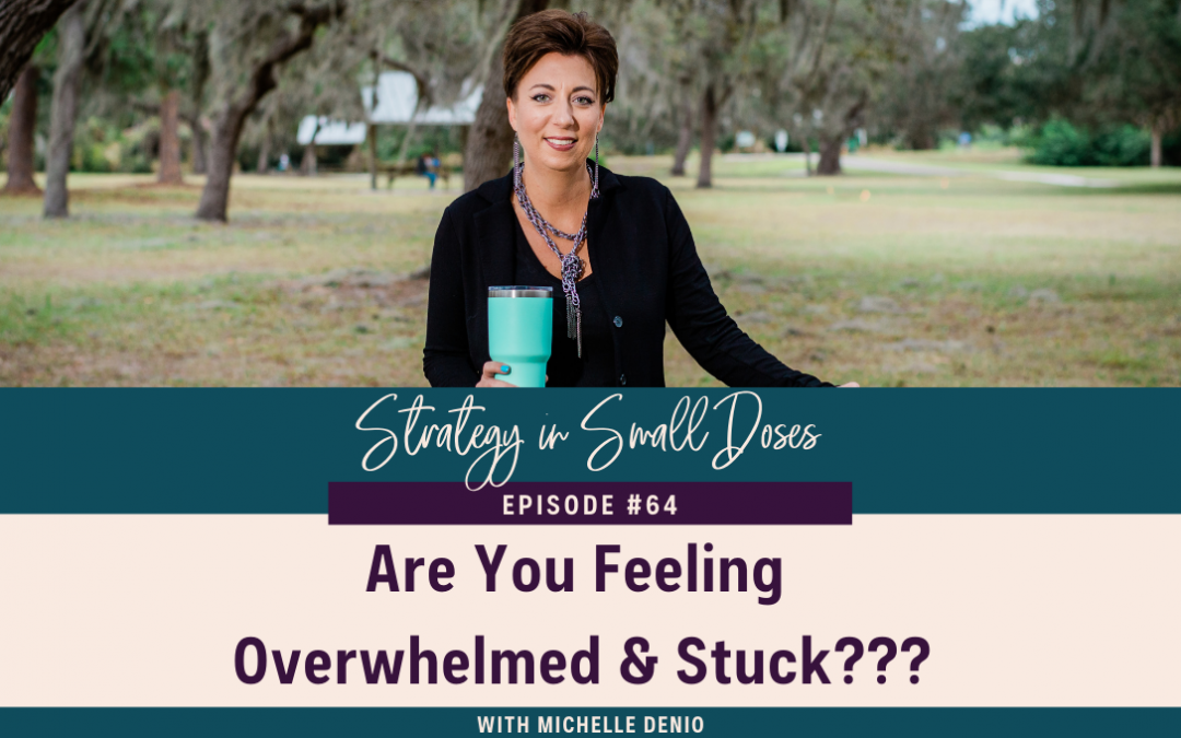 Are You Feeling Overwhelmed & Stuck???