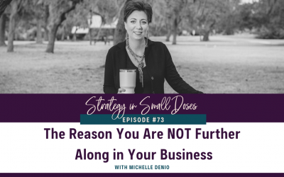 The Reason You Are NOT Further Along in Your Business